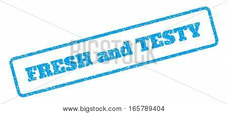 Blue rubber seal stamp with Fresh and Testy text. Vector tag inside rounded rectangular frame. Grunge design and unclean texture for watermark labels. Inclined sign on a white background.