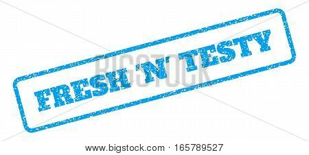 Blue rubber seal stamp with Fresh 'N' Testy text. Vector tag inside rounded rectangular frame. Grunge design and dirty texture for watermark labels. Inclined sign on a white background.