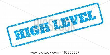 Blue rubber seal stamp with High Level text. Vector message inside rounded rectangular frame. Grunge design and dust texture for watermark labels. Inclined emblem on a white background.