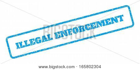 Blue rubber seal stamp with Illegal Enforcement text. Vector tag inside rounded rectangular banner. Grunge design and dirty texture for watermark labels. Inclined sign on a white background.