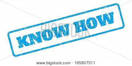Blue rubber seal stamp with Know How text. Vector tag inside rounded rectangular frame. Grunge design and dirty texture for watermark labels. Inclined blue sticker on a white background.