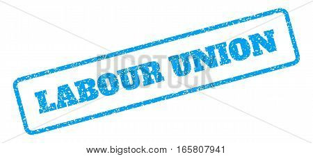 Blue rubber seal stamp with Labour Union text. Vector tag inside rounded rectangular frame. Grunge design and dirty texture for watermark labels. Inclined blue sticker on a white background.