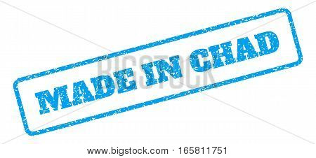 Blue rubber seal stamp with Made In Chad text. Vector caption inside rounded rectangular shape. Grunge design and scratched texture for watermark labels. Inclined sign on a white background.