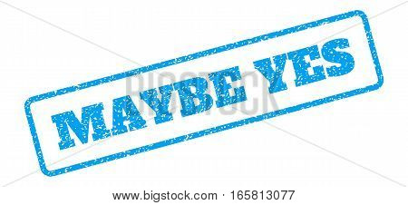 Blue rubber seal stamp with Maybe Yes text. Vector tag inside rounded rectangular frame. Grunge design and dust texture for watermark labels. Inclined blue sticker on a white background.