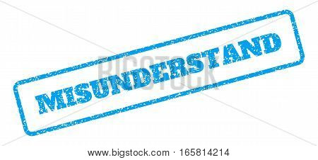 Blue rubber seal stamp with Misunderstand text. Vector message inside rounded rectangular banner. Grunge design and unclean texture for watermark labels. Inclined emblem on a white background.