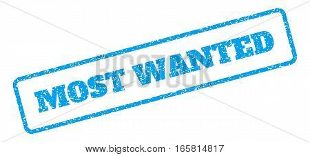 Blue rubber seal stamp with Most Wanted text. Vector caption inside rounded rectangular shape. Grunge design and unclean texture for watermark labels. Inclined sign on a white background.