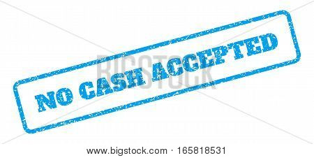 Blue rubber seal stamp with No Cash Accepted text. Vector message inside rounded rectangular shape. Grunge design and dirty texture for watermark labels. Inclined blue sticker on a white background.
