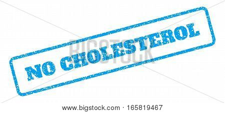 Blue rubber seal stamp with No Cholesterol text. Vector caption inside rounded rectangular shape. Grunge design and dirty texture for watermark labels. Inclined emblem on a white background.