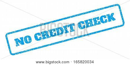 Blue rubber seal stamp with No Credit Check text. Vector caption inside rounded rectangular banner. Grunge design and dirty texture for watermark labels. Inclined emblem on a white background.