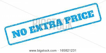 Blue rubber seal stamp with No Extra Price text. Vector caption inside rounded rectangular frame. Grunge design and unclean texture for watermark labels. Inclined sign on a white background.