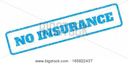 Blue rubber seal stamp with No Insurance text. Vector tag inside rounded rectangular banner. Grunge design and dirty texture for watermark labels. Inclined blue sticker on a white background.