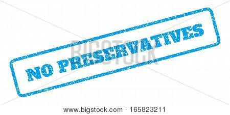 Blue rubber seal stamp with No Preservatives text. Vector message inside rounded rectangular frame. Grunge design and unclean texture for watermark labels. Inclined emblem on a white background.