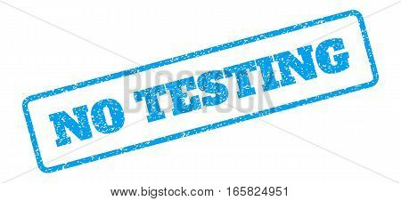 Blue rubber seal stamp with No Testing text. Vector caption inside rounded rectangular shape. Grunge design and dirty texture for watermark labels. Inclined sign on a white background.