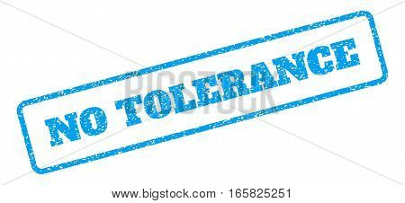 Blue rubber seal stamp with No Tolerance text. Vector message inside rounded rectangular shape. Grunge design and unclean texture for watermark labels. Inclined emblem on a white background.