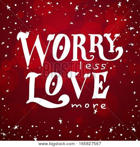Love postcard graphic design. Vector lettering for poster. Typographical design with creative slogan.Ink illustration.Worry less, love more
