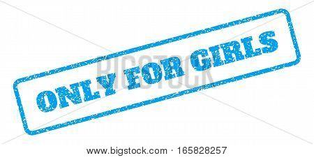 Blue rubber seal stamp with Only For Girls text. Vector tag inside rounded rectangular banner. Grunge design and scratched texture for watermark labels. Inclined blue sticker on a white background.