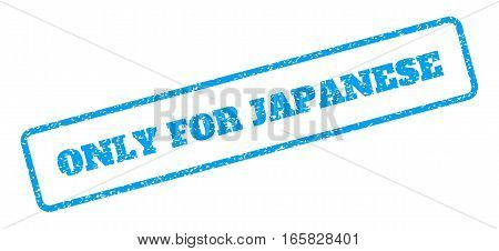 Blue rubber seal stamp with Only For Japanese text. Vector tag inside rounded rectangular frame. Grunge design and unclean texture for watermark labels. Inclined emblem on a white background.