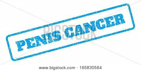 Blue rubber seal stamp with Penis Cancer text. Vector caption inside rounded rectangular frame. Grunge design and unclean texture for watermark labels. Inclined blue sticker on a white background.