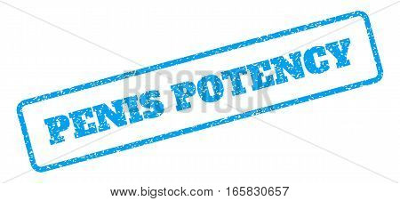 Blue rubber seal stamp with Penis Potency text. Vector tag inside rounded rectangular frame. Grunge design and scratched texture for watermark labels. Inclined blue sticker on a white background.