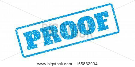 Blue rubber seal stamp with Proof text. Vector tag inside rounded rectangular banner. Grunge design and dirty texture for watermark labels. Inclined sign on a white background.