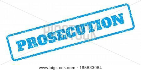 Blue rubber seal stamp with Prosecution text. Vector message inside rounded rectangular frame. Grunge design and unclean texture for watermark labels. Inclined emblem on a white background.