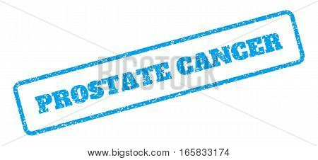 Blue rubber seal stamp with Prostate Cancer text. Vector message inside rounded rectangular banner. Grunge design and scratched texture for watermark labels. Inclined blue sticker on a white background.