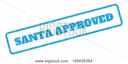 Blue rubber seal stamp with Santa Approved text. Vector tag inside rounded rectangular banner. Grunge design and unclean texture for watermark labels. Inclined sign on a white background.