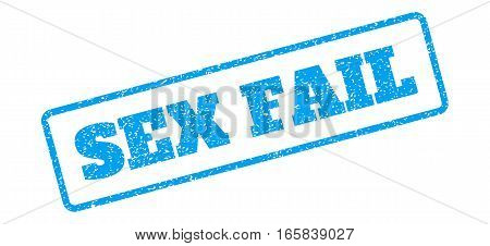 Blue rubber seal stamp with Sex Fail text. Vector message inside rounded rectangular frame. Grunge design and dust texture for watermark labels. Inclined emblem on a white background.