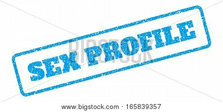 Blue rubber seal stamp with Sex Profile text. Vector tag inside rounded rectangular banner. Grunge design and dust texture for watermark labels. Inclined emblem on a white background.
