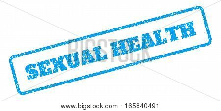 Blue rubber seal stamp with Sexual Health text. Vector tag inside rounded rectangular frame. Grunge design and unclean texture for watermark labels. Inclined sign on a white background.