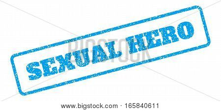Blue rubber seal stamp with Sexual Hero text. Vector message inside rounded rectangular frame. Grunge design and scratched texture for watermark labels. Inclined blue sticker on a white background.