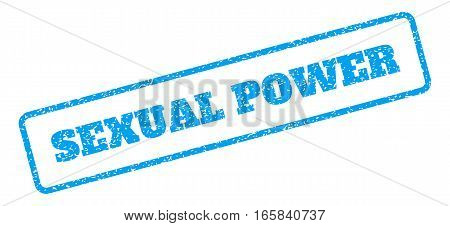 Blue rubber seal stamp with Sexual Power text. Vector caption inside rounded rectangular frame. Grunge design and scratched texture for watermark labels. Inclined blue sticker on a white background.
