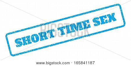 Blue rubber seal stamp with Short Time Sex text. Vector tag inside rounded rectangular banner. Grunge design and dirty texture for watermark labels. Inclined sign on a white background.