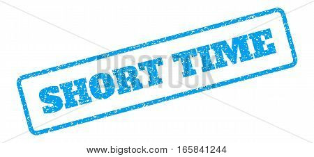 Blue rubber seal stamp with Short Time text. Vector message inside rounded rectangular frame. Grunge design and scratched texture for watermark labels. Inclined blue sticker on a white background.