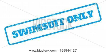 Blue rubber seal stamp with Swimsuit Only text. Vector tag inside rounded rectangular frame. Grunge design and unclean texture for watermark labels. Inclined blue sticker on a white background.
