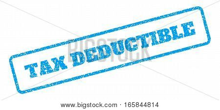Blue rubber seal stamp with Tax Deductible text. Vector caption inside rounded rectangular banner. Grunge design and dirty texture for watermark labels. Inclined sign on a white background.