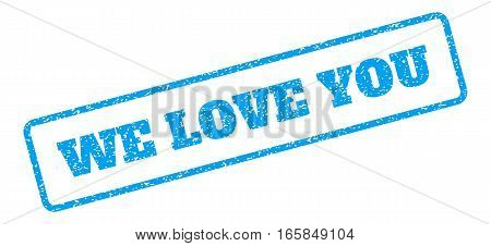 Blue rubber seal stamp with We Love You text. Vector caption inside rounded rectangular banner. Grunge design and dust texture for watermark labels. Inclined blue sticker on a white background.