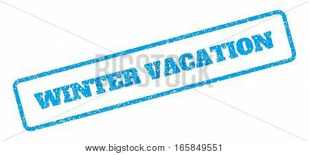 Blue rubber seal stamp with Winter Vacation text. Vector tag inside rounded rectangular banner. Grunge design and scratched texture for watermark labels. Inclined blue sticker on a white background.