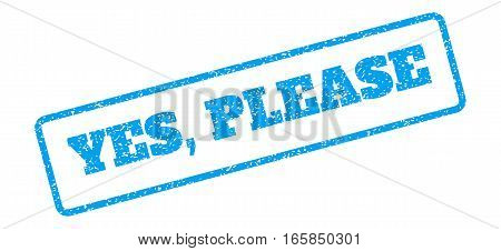 Blue rubber seal stamp with Yes, Please text. Vector message inside rounded rectangular banner. Grunge design and unclean texture for watermark labels. Inclined blue sticker on a white background.