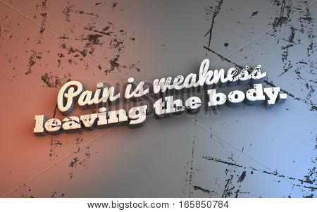 Pain is weakness leaving the body. 3D Motivational poster