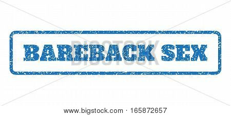 Blue rubber seal stamp with Bareback Sex text. Vector caption inside rounded rectangular shape. Grunge design and scratched texture for watermark labels. Horizontal sticker on a white background.