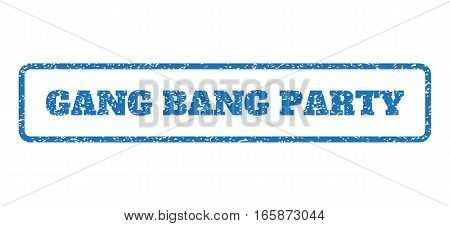 Blue rubber seal stamp with Gang Bang Party text. Vector tag inside rounded rectangular banner. Grunge design and dirty texture for watermark labels. Horizontal sign on a white background.