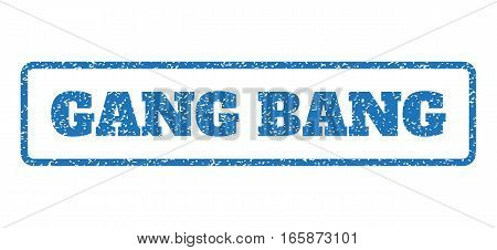Blue rubber seal stamp with Gang Bang text. Vector caption inside rounded rectangular frame. Grunge design and unclean texture for watermark labels. Horizontal sign on a white background.