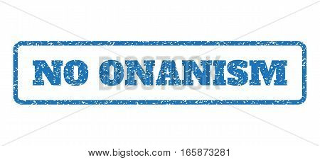 Blue rubber seal stamp with No Onanism text. Vector caption inside rounded rectangular frame. Grunge design and dust texture for watermark labels. Horizontal emblem on a white background.