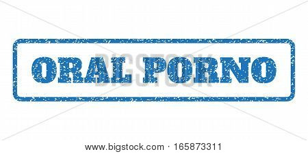 Blue rubber seal stamp with Oral Porno text. Vector message inside rounded rectangular banner. Grunge design and scratched texture for watermark labels. Horizontal emblem on a white background.
