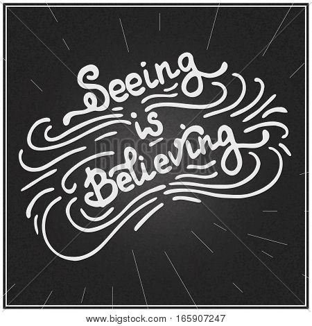 Hand written typographic poster design. Hand drawn magical lettering quote seeing is believing made in vector.
