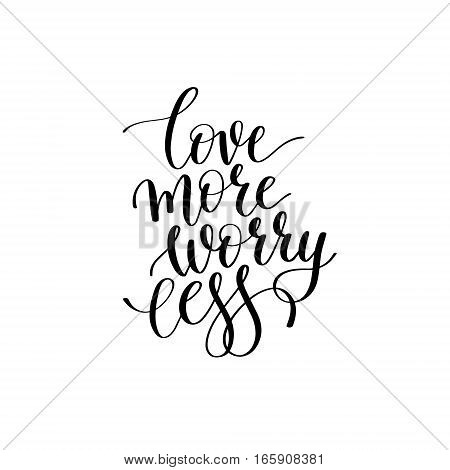 love more worry less black and white hand written lettering phrase about love to valentines day design poster, greeting card, photo album, banner, calligraphy text vector illustration