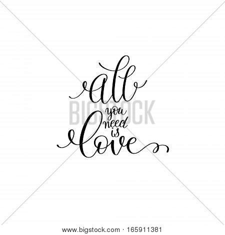 all you need is love black and white hand written lettering romantic quote, love letter to valentine's day design, poster, greeting card, printing, calligraphy vector illustration