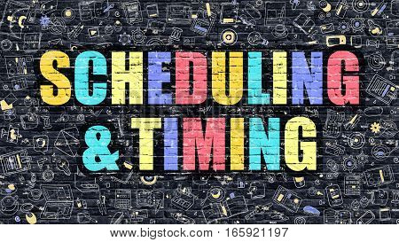 Scheduling and Timing Concept. Scheduling and Timing Drawn on Dark Wall. Scheduling and Timing in Multicolor. Scheduling and Timing Concept. Modern Illustration in Doodle Design.