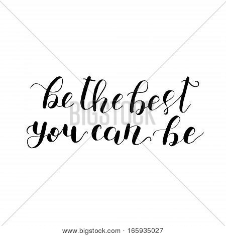 Be the best you can be. Brush hand lettering vector illustration. Inspiring quote. Motivating modern calligraphy. Can be used for photo overlays, posters, apparel design, prints, home decor and more.